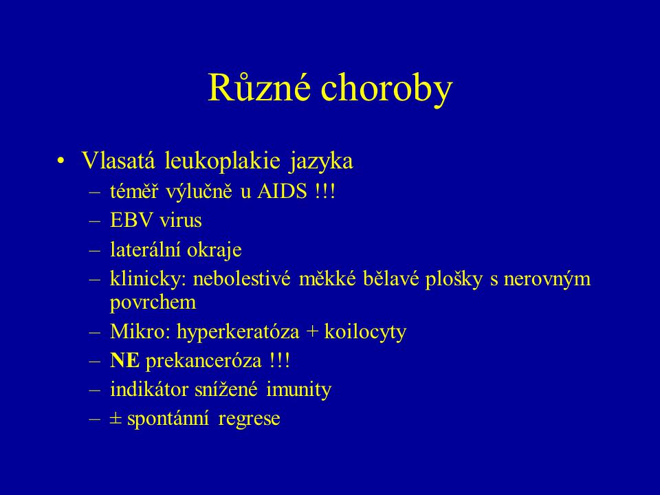 Různé choroby Vlasatá leukoplakie jazyka téměř výlučně u AIDS !!!
