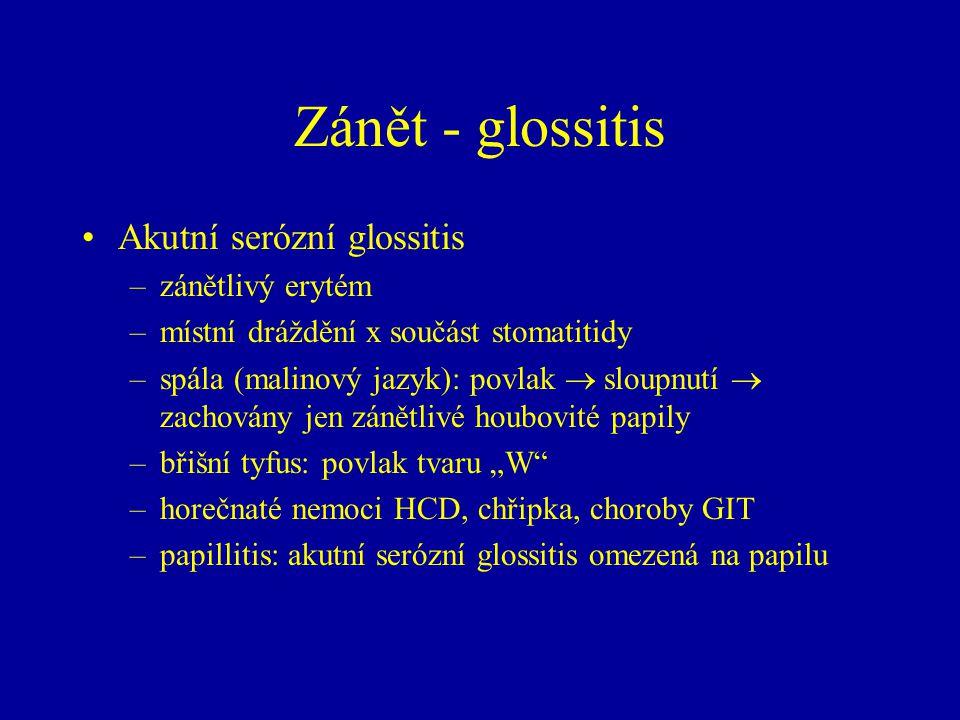 Zánět - glossitis Akutní serózní glossitis zánětlivý erytém