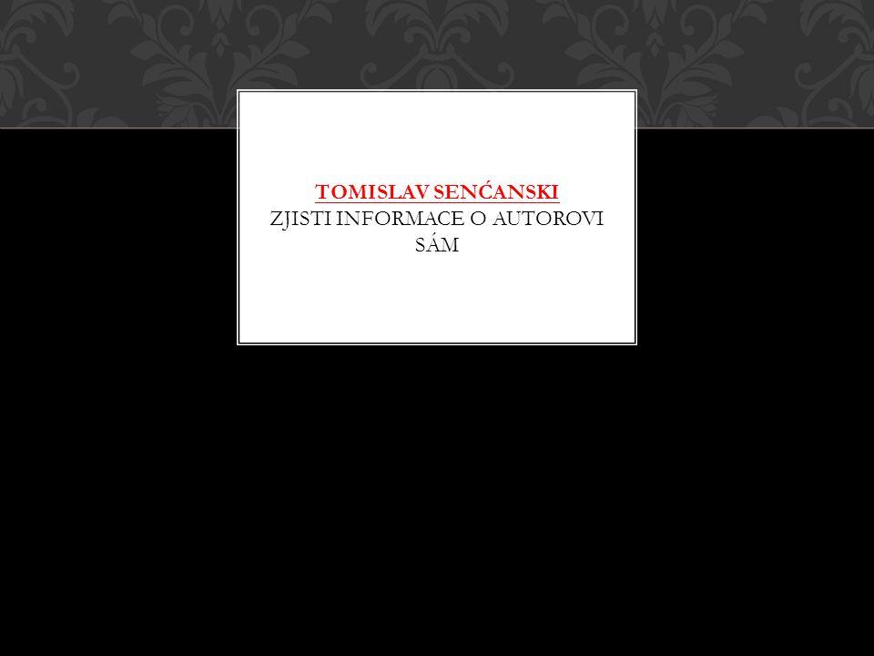 Tomislav Senćanski Zjisti informace o autorovi sám