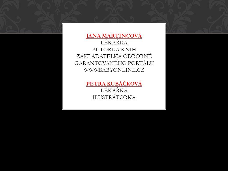 Jana martincová lékařka autorka knih zakladatelka odborně garantovaného portálu www.babyonline.cz Petra Kubáčková lékařka ilustrátorka