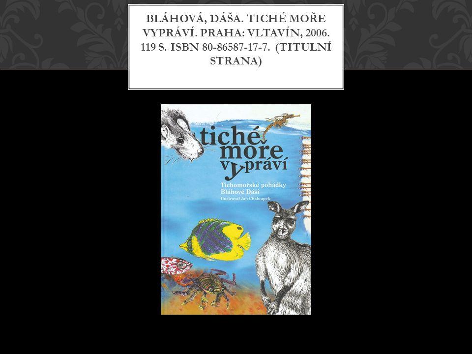 BLÁHOVÁ, Dáša. Tiché moře vypráví. Praha: Vltavín, 2006. 119 s