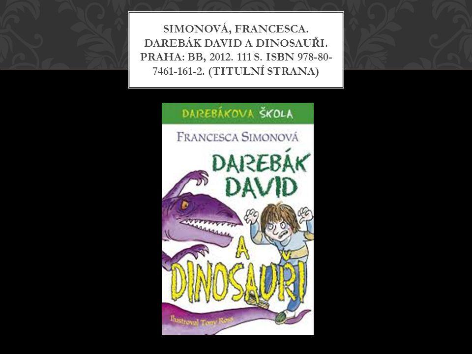SIMONOVÁ, Francesca. Darebák David a dinosauři. Praha: BB, 2012. 111 s