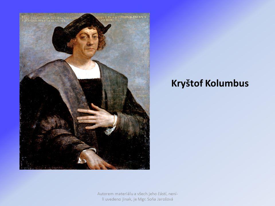 Kryštof Kolumbus Autorem materiálu a všech jeho částí, není-li uvedeno jinak, je Mgr. Soňa Jarošová