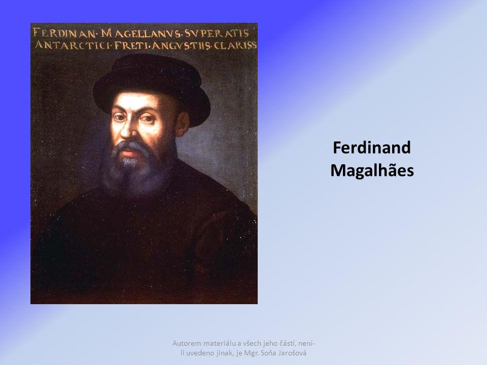 Ferdinand Magalhães Autorem materiálu a všech jeho částí, není-li uvedeno jinak, je Mgr.