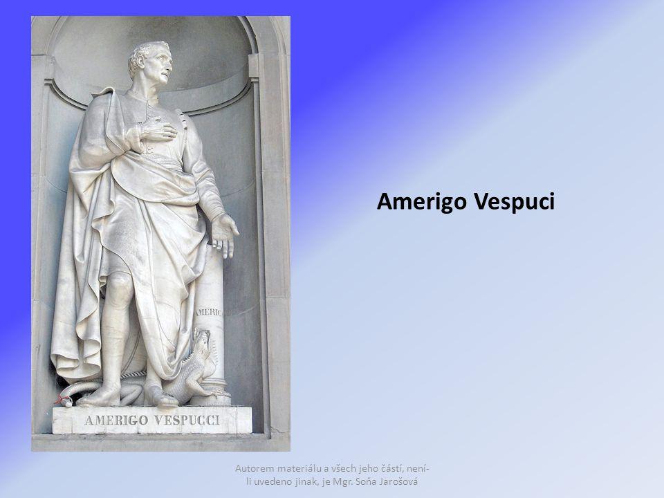 Amerigo Vespuci Autorem materiálu a všech jeho částí, není-li uvedeno jinak, je Mgr. Soňa Jarošová
