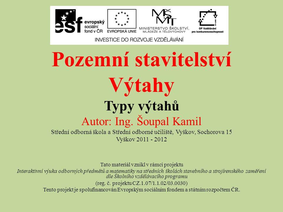 Pozemní stavitelství Výtahy Typy výtahů Autor: Ing. Šoupal Kamil