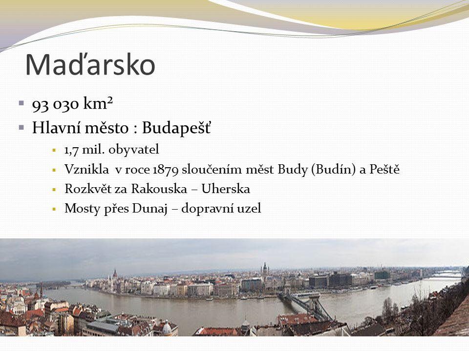 Maďarsko 93 030 km² Hlavní město : Budapešť 1,7 mil. obyvatel