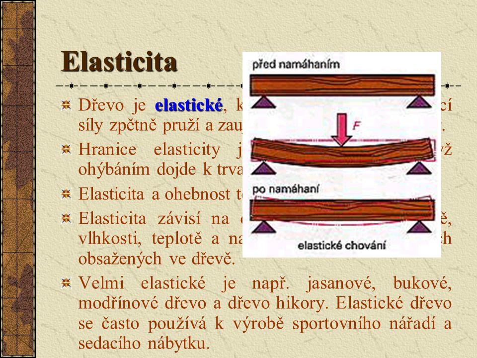 Elasticita Dřevo je elastické, když po odstranění ohýbací síly zpětně pruží a zaujme opět svůj původní tvar.