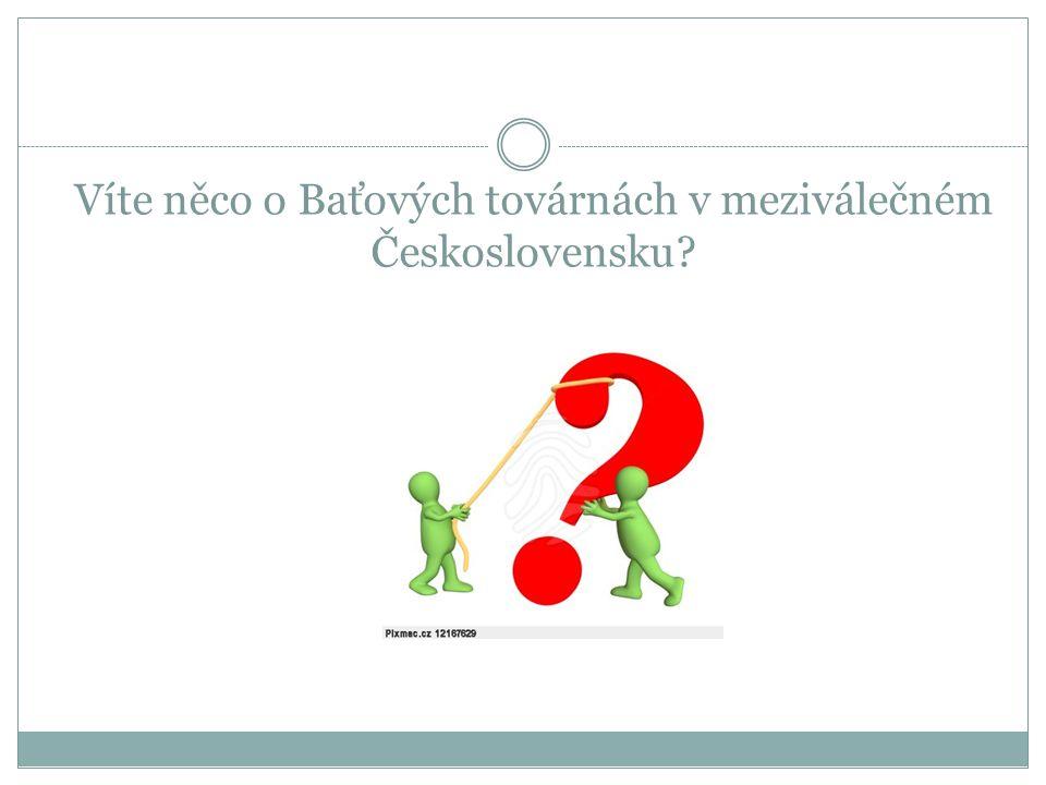 Víte něco o Baťových továrnách v meziválečném Československu