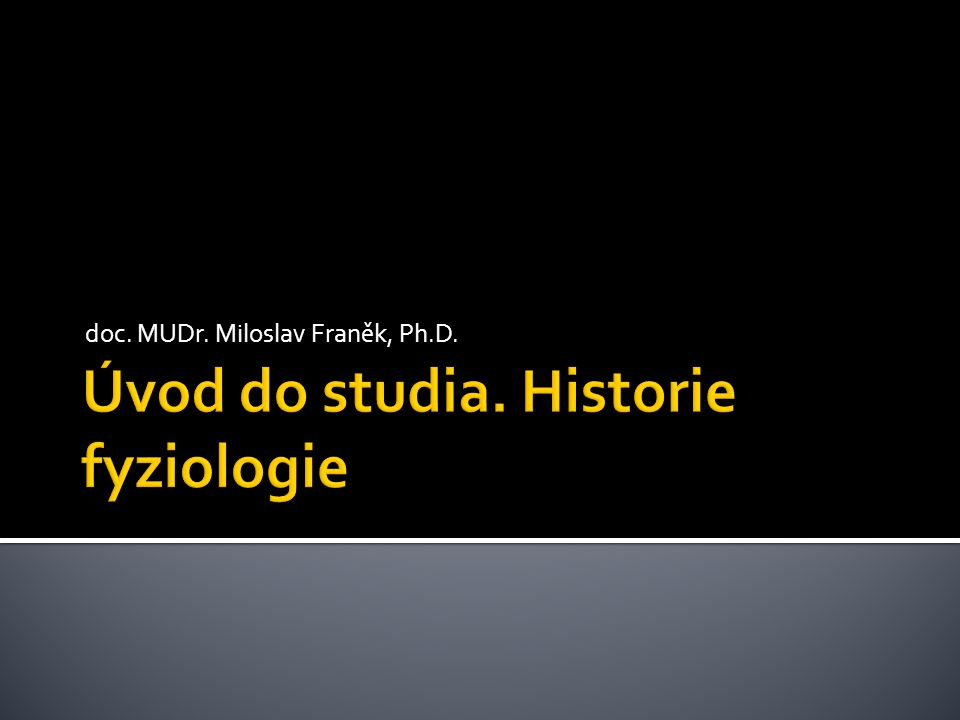 Úvod do studia. Historie fyziologie