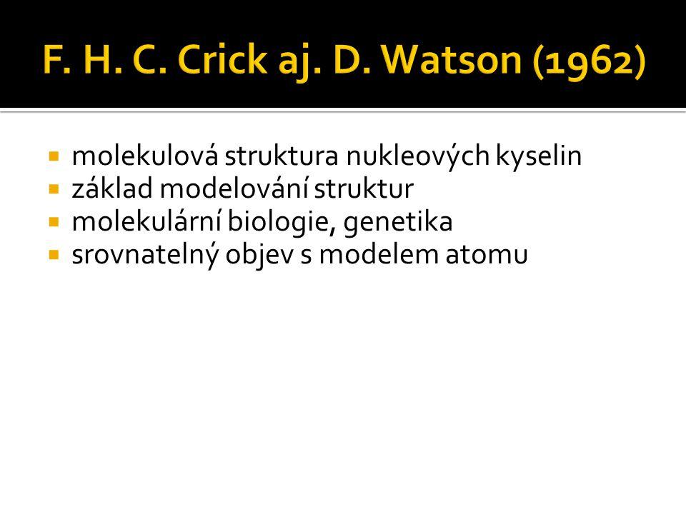 F. H. C. Crick aj. D. Watson (1962) molekulová struktura nukleových kyselin. základ modelování struktur.