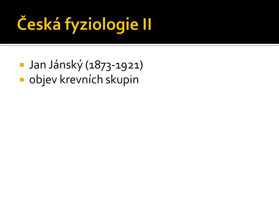 Česká fyziologie II Jan Jánský (1873-1921) objev krevních skupin