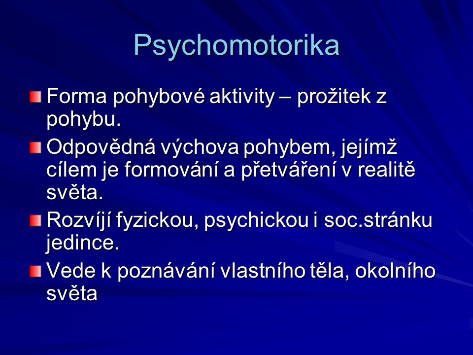 Psychomotorika Forma pohybové aktivity – prožitek z pohybu.