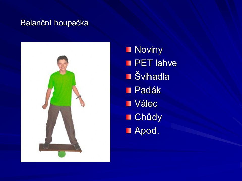 Balanční houpačka Noviny PET lahve Švihadla Padák Válec Chůdy Apod.