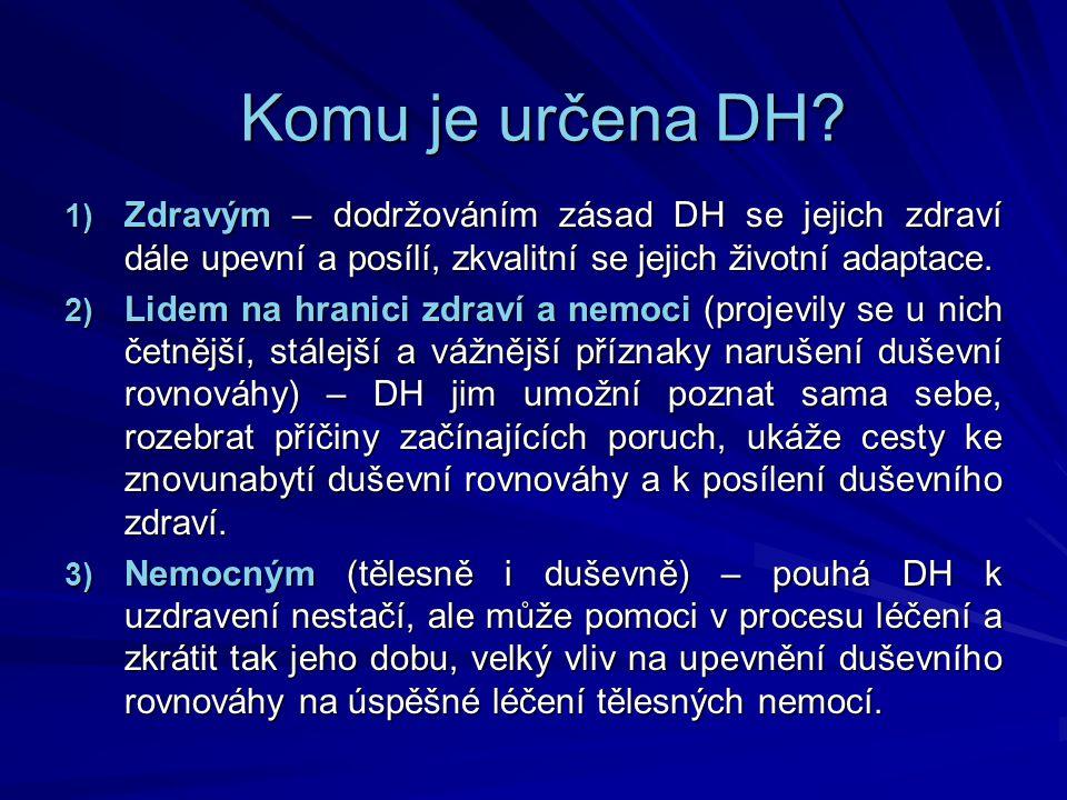 Komu je určena DH Zdravým – dodržováním zásad DH se jejich zdraví dále upevní a posílí, zkvalitní se jejich životní adaptace.