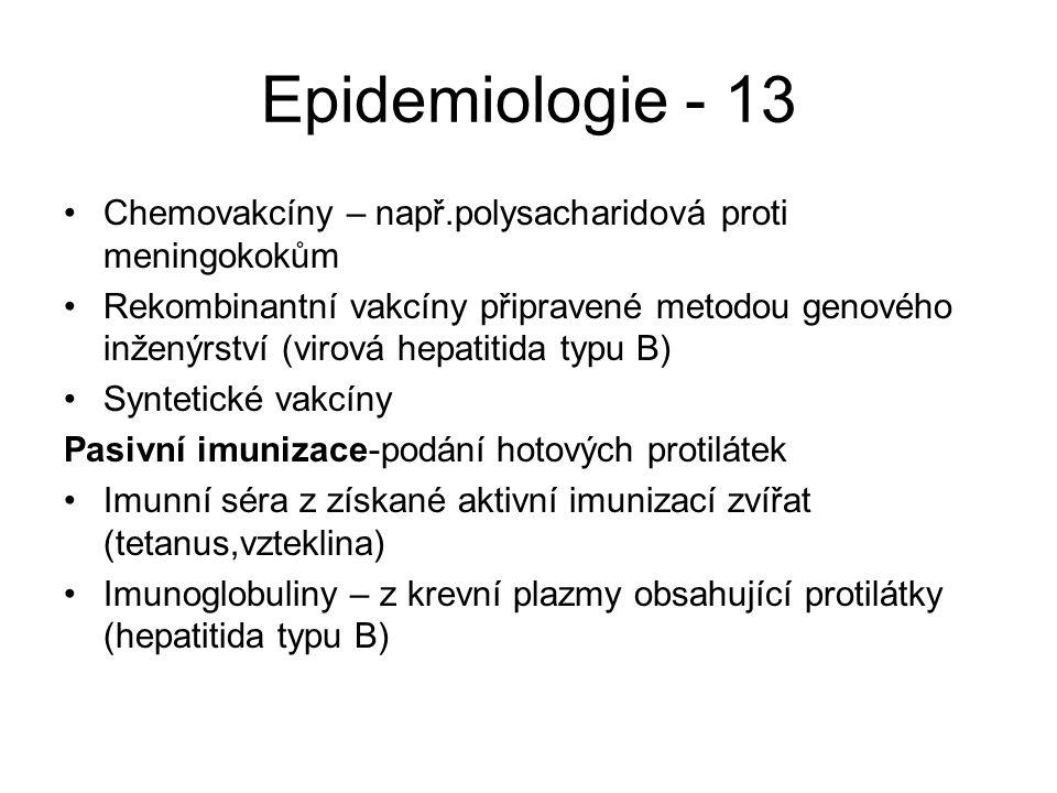 Epidemiologie - 13 Chemovakcíny – např.polysacharidová proti meningokokům.
