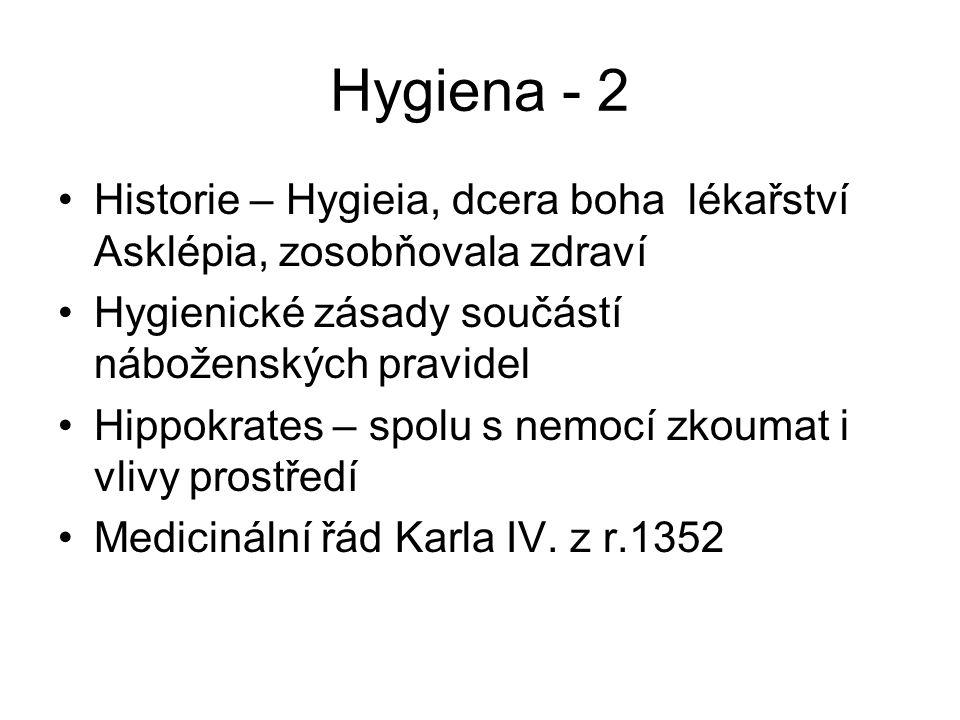 Hygiena - 2 Historie – Hygieia, dcera boha lékařství Asklépia, zosobňovala zdraví. Hygienické zásady součástí náboženských pravidel.