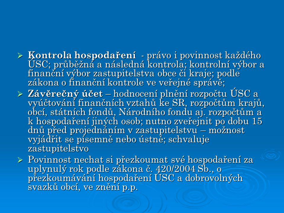 Kontrola hospodaření - právo i povinnost každého ÚSC; průběžná a následná kontrola; kontrolní výbor a finanční výbor zastupitelstva obce či kraje; podle zákona o finanční kontrole ve veřejné správě;