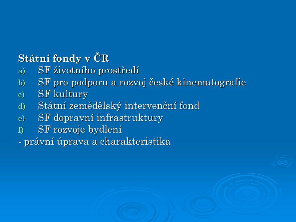 Státní fondy v ČR SF životního prostředí. SF pro podporu a rozvoj české kinematografie. SF kultury.