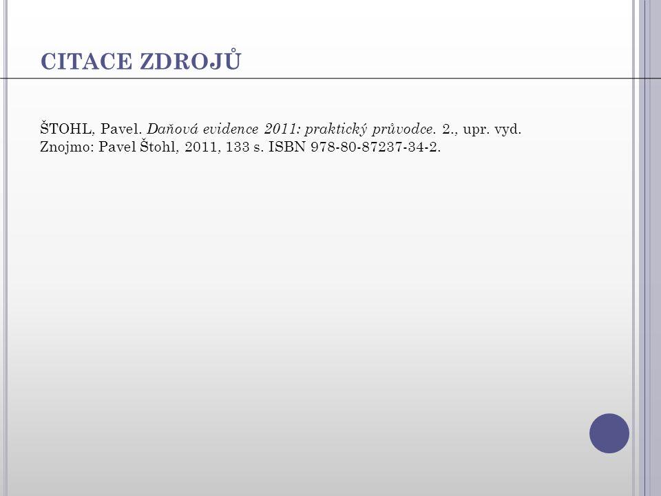 CITACE ZDROJŮ ŠTOHL, Pavel. Daňová evidence 2011: praktický průvodce.