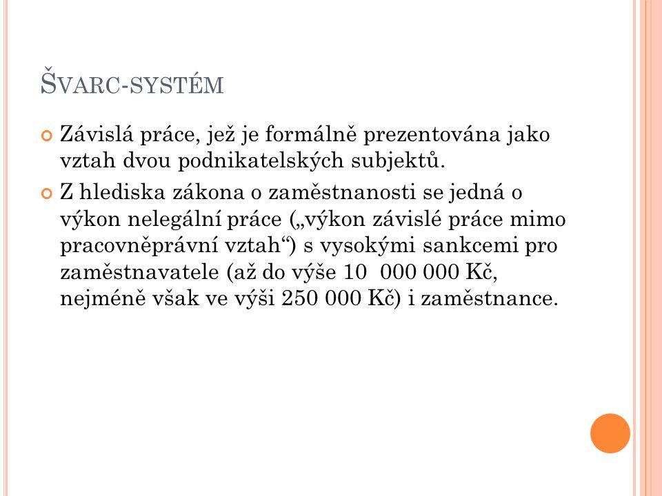 Švarc-systém Závislá práce, jež je formálně prezentována jako vztah dvou podnikatelských subjektů.