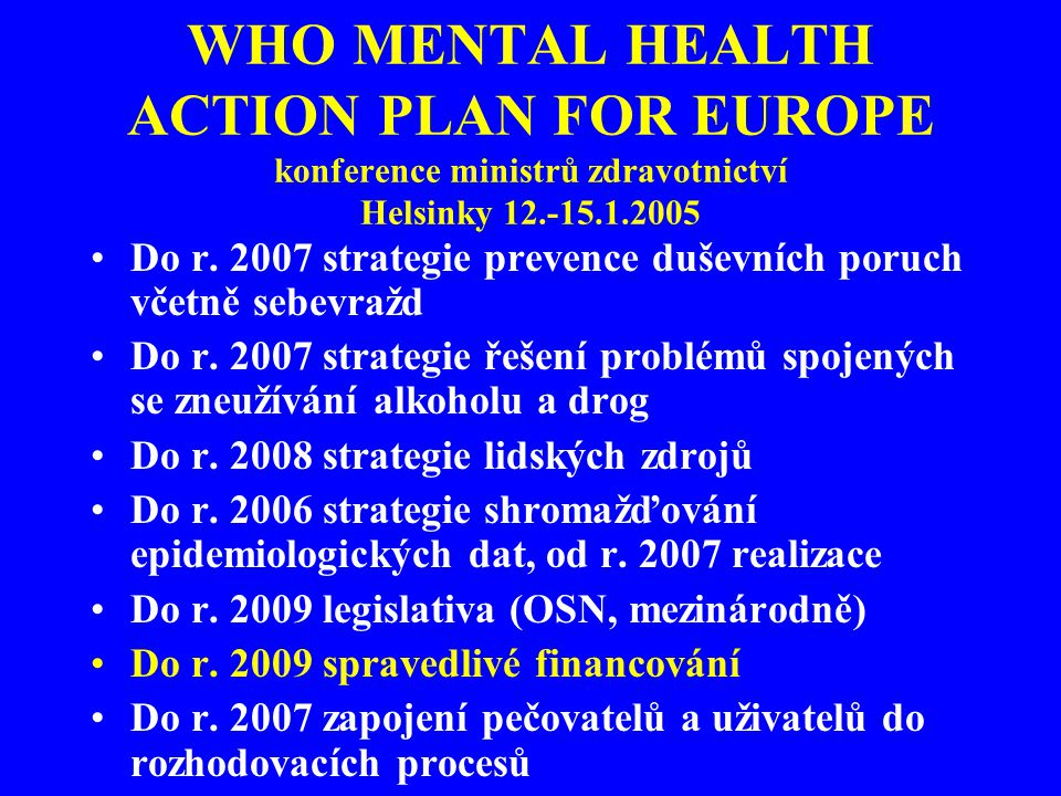 WHO MENTAL HEALTH ACTION PLAN FOR EUROPE konference ministrů zdravotnictví Helsinky 12.-15.1.2005