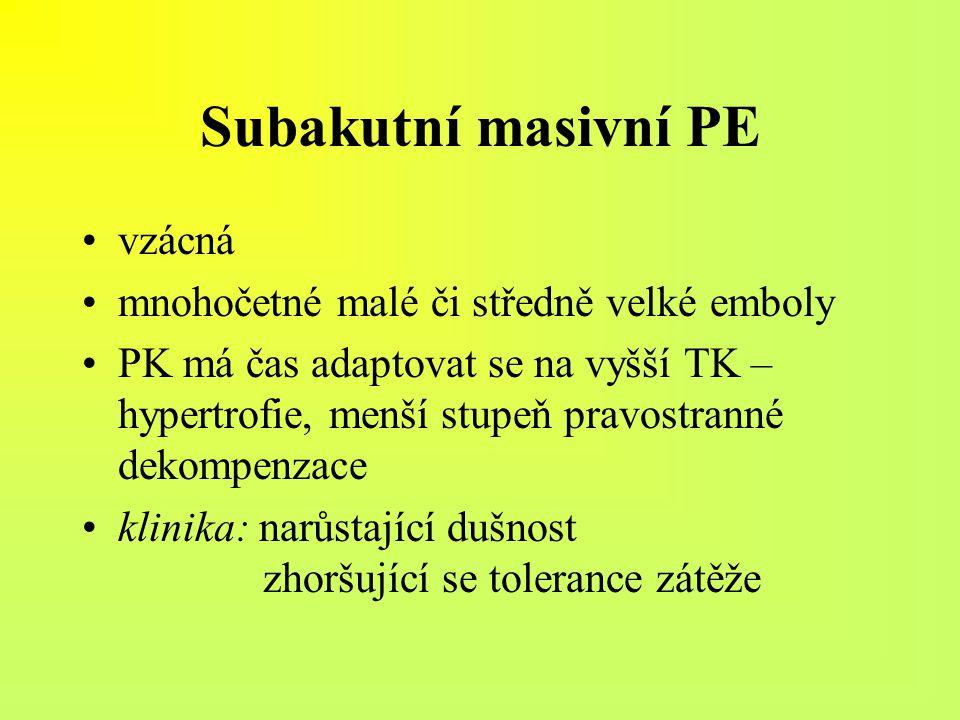 Subakutní masivní PE vzácná mnohočetné malé či středně velké emboly