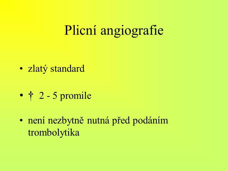 Plicní angiografie † 2 - 5 promile zlatý standard
