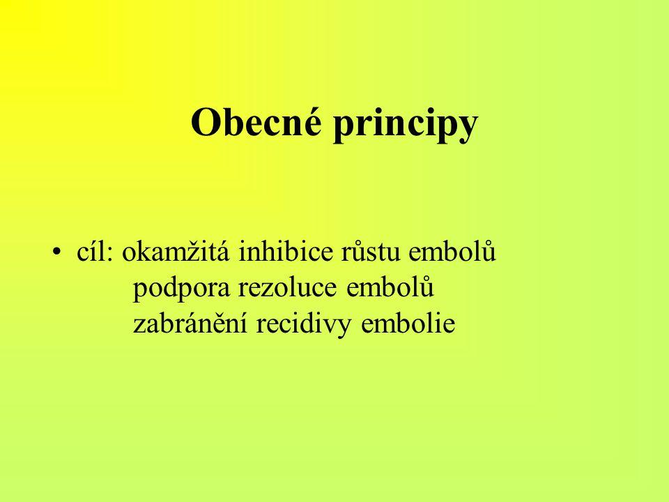 Obecné principy cíl: okamžitá inhibice růstu embolů podpora rezoluce embolů zabránění recidivy embolie.
