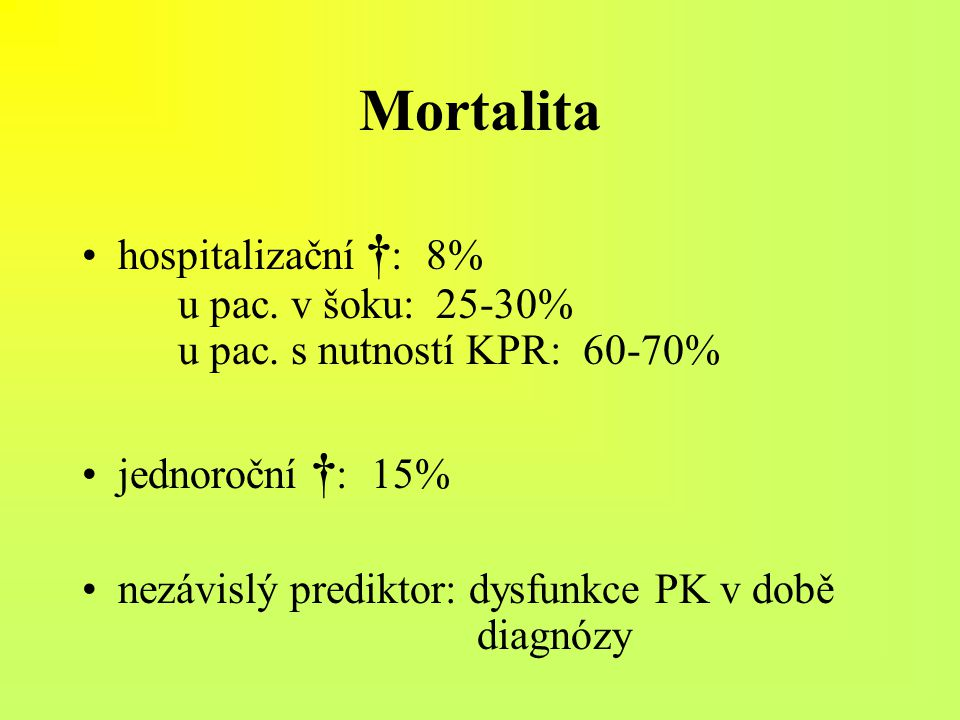 Mortalita hospitalizační †: 8% u pac. v šoku: 25-30% u pac. s nutností KPR: 60-70% jednoroční †: 15%