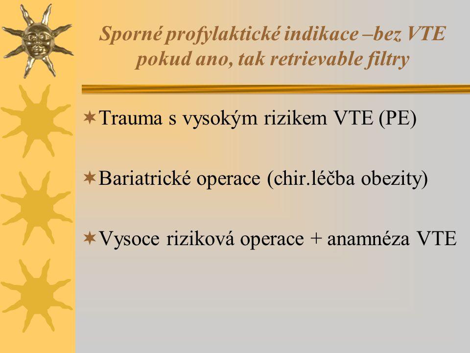 Sporné profylaktické indikace –bez VTE pokud ano, tak retrievable filtry