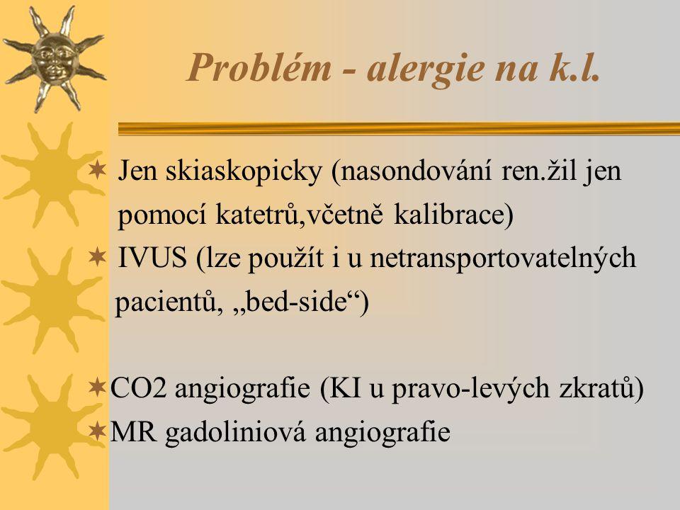 Problém - alergie na k.l. Jen skiaskopicky (nasondování ren.žil jen