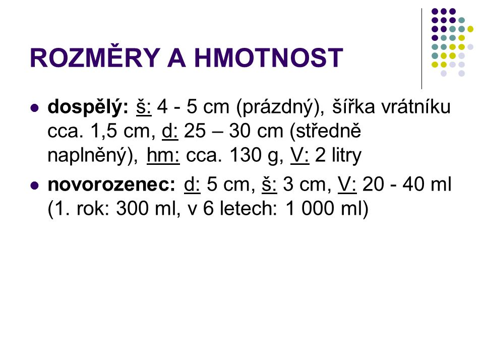 ROZMĚRY A HMOTNOST dospělý: š: 4 - 5 cm (prázdný), šířka vrátníku cca. 1,5 cm, d: 25 – 30 cm (středně naplněný), hm: cca. 130 g, V: 2 litry.
