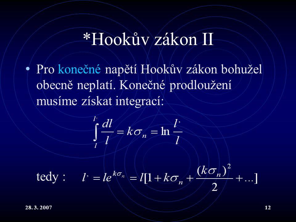 *Hookův zákon II Pro konečné napětí Hookův zákon bohužel obecně neplatí. Konečné prodloužení musíme získat integrací: