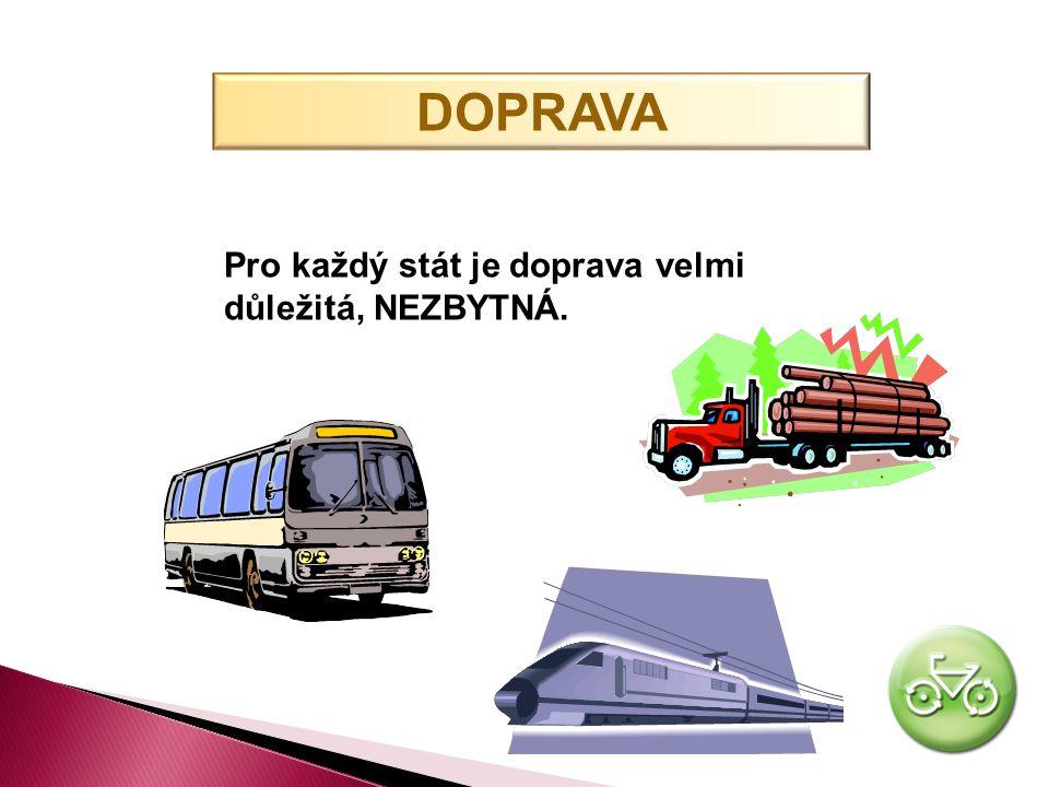DOPRAVA Pro každý stát je doprava velmi důležitá, NEZBYTNÁ.