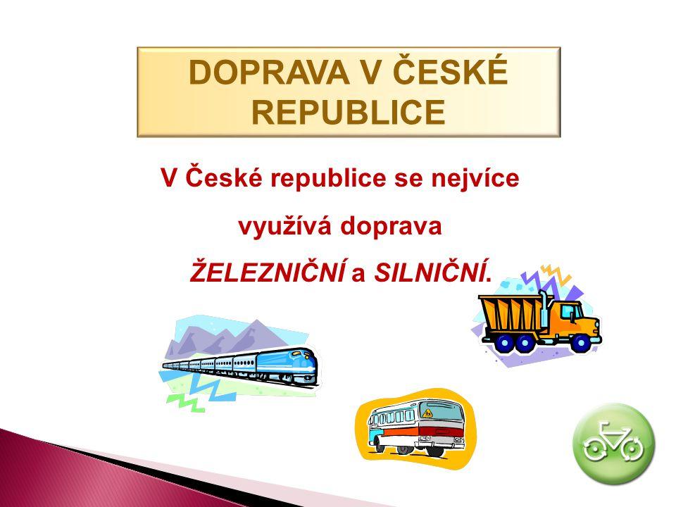 DOPRAVA V ČESKÉ REPUBLICE V České republice se nejvíce využívá doprava