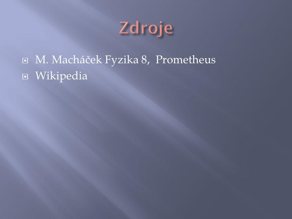 Zdroje M. Macháček Fyzika 8, Prometheus Wikipedia