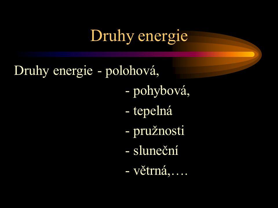 Druhy energie Druhy energie - polohová, - pohybová, - tepelná