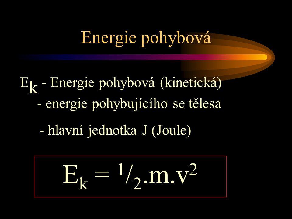 Ek = 1/2.m.v2 Energie pohybová Ek - Energie pohybová (kinetická)