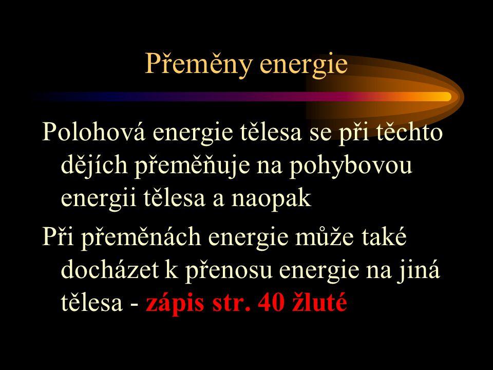 Přeměny energie Polohová energie tělesa se při těchto dějích přeměňuje na pohybovou energii tělesa a naopak.