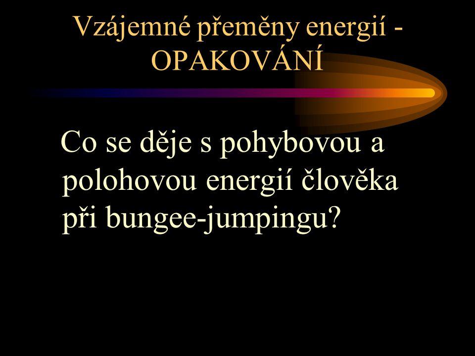 Vzájemné přeměny energií - OPAKOVÁNÍ