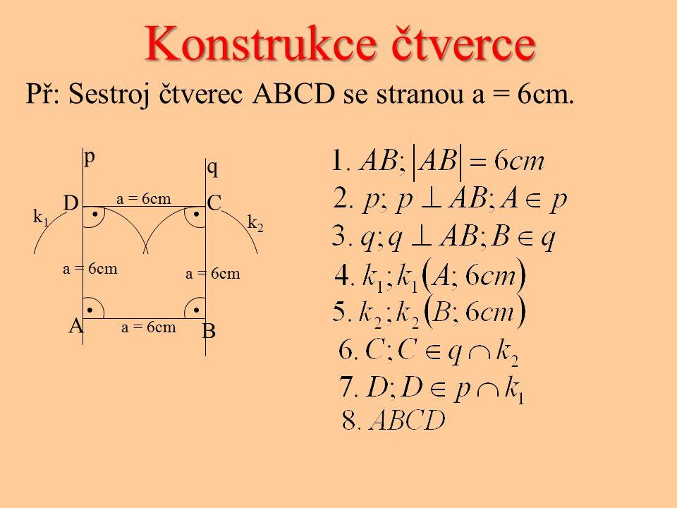 Konstrukce čtverce . Př: Sestroj čtverec ABCD se stranou a = 6cm. p q