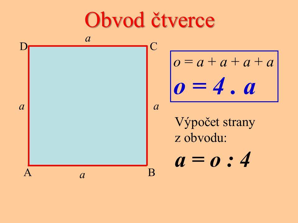 o = 4 . a Obvod čtverce a = o : 4 o = a + a + a + a Výpočet strany