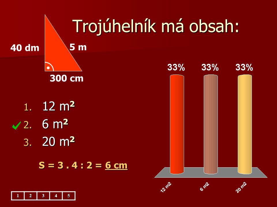 Trojúhelník má obsah: 12 m2 6 m2 20 m2 40 dm 5 m 300 cm