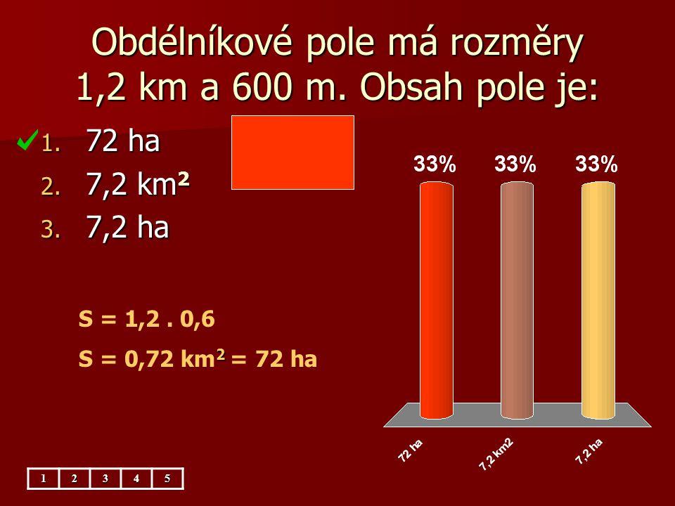 Obdélníkové pole má rozměry 1,2 km a 600 m. Obsah pole je: