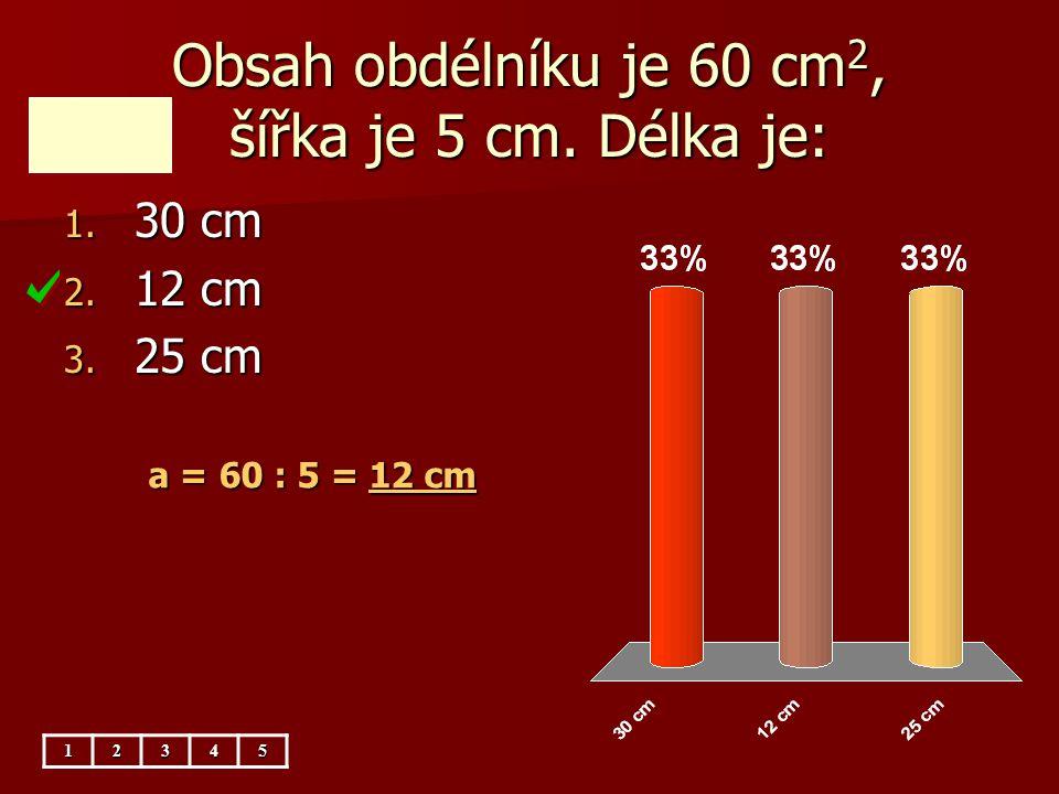 Obsah obdélníku je 60 cm2, šířka je 5 cm. Délka je: