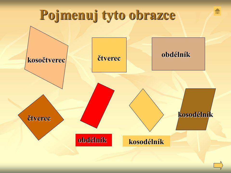 Pojmenuj tyto obrazce obdélník čtverec kosočtverec kosodélník čtverec