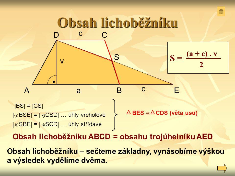 Obsah lichoběžníku S = c D C (a + c) . v 2 S v c A a B E