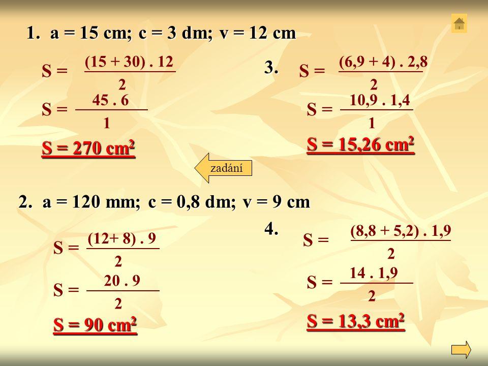 1. a = 15 cm; c = 3 dm; v = 12 cm S = S = 3. S = S = S = 15,26 cm2