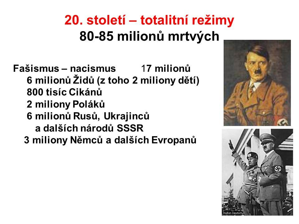 20. století – totalitní režimy 80-85 milionů mrtvých